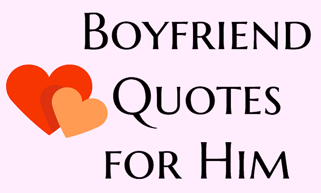 List of Boyfriend Quotes for Him in Many Kinds of Occasions