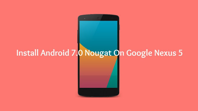 How to manually update your nexus 5 to android nougat 7