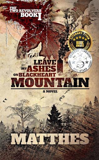 Leave My Ashes on Blackheart Mountain (The Two Revolvers Saga)