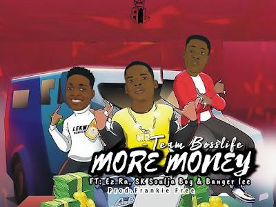 MUSIC: Team Bosslife - More Money ft. Ez Ra, SK Soulja Boy & Banger Lee