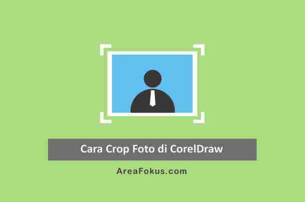 5 Cara Crop Foto Di Corel Bisa Di Semua Versi Area Fokus
