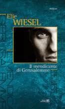 Elie Wiesel-Il mendicante di Gerusalemme-Traduzione di Francesca Cosi e Alessandra Repossi - copertina