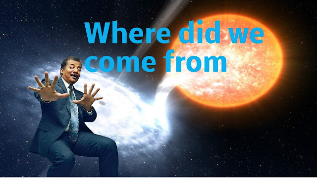 Where did we come from? - Neil DeGrasse Tyson