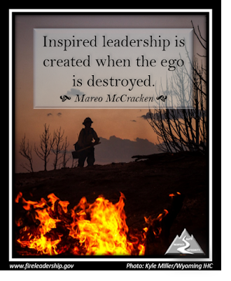 Inspired leadership is created when the ego is destroyed. - Mareo McCracken (firefighter in background with fire in foreground)