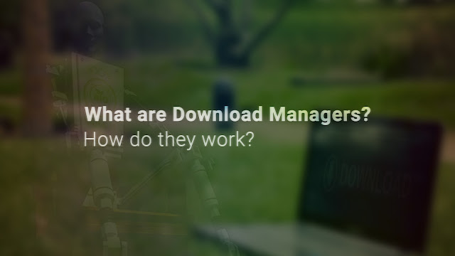 What are Download Managers and How do they Work?