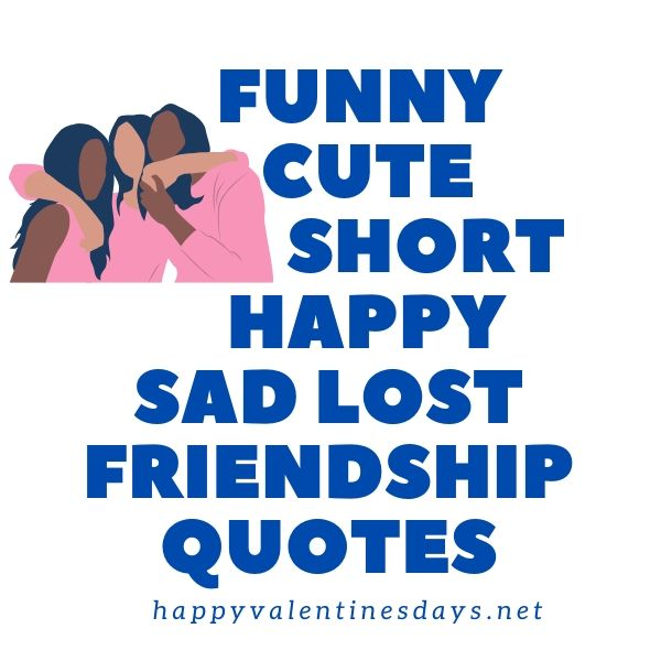 Funny Cute Short Happy Sad Lost Friendship Quotes