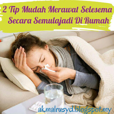 2 Tip Mudah Merawat Selesema Secara Semulajadi Di Rumah