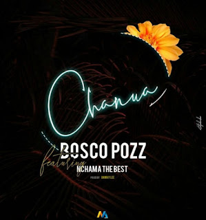 DOWNLOAD AUDIO | Bosco Pozz Ft Nchama The Best – Chanua  Mp3