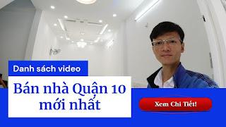 Danh sách video bán nhà Quận 10 mới nhất trên kênh Youtube Nhà Đất Đông Nam Bộ