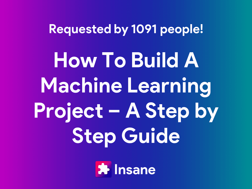 A Step by Step Guide on How to build a Machine Learning Project
