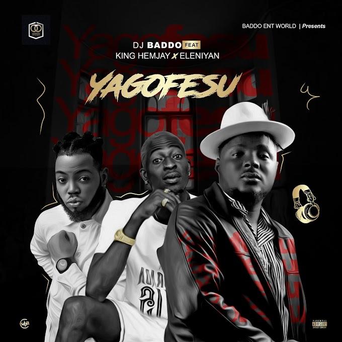 (Music) DJ BADDO FT. KING HEMJAY & ELENIYAN - YAGOFESU