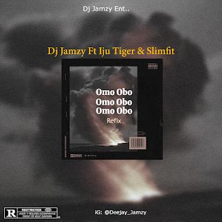 [REFIX] Dj Jamzy Ft Iju Tiger & Slimfit - Omo Obo Refix