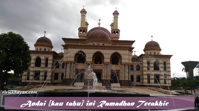 Andai Kau tahu ini Ramadhan Terakhir