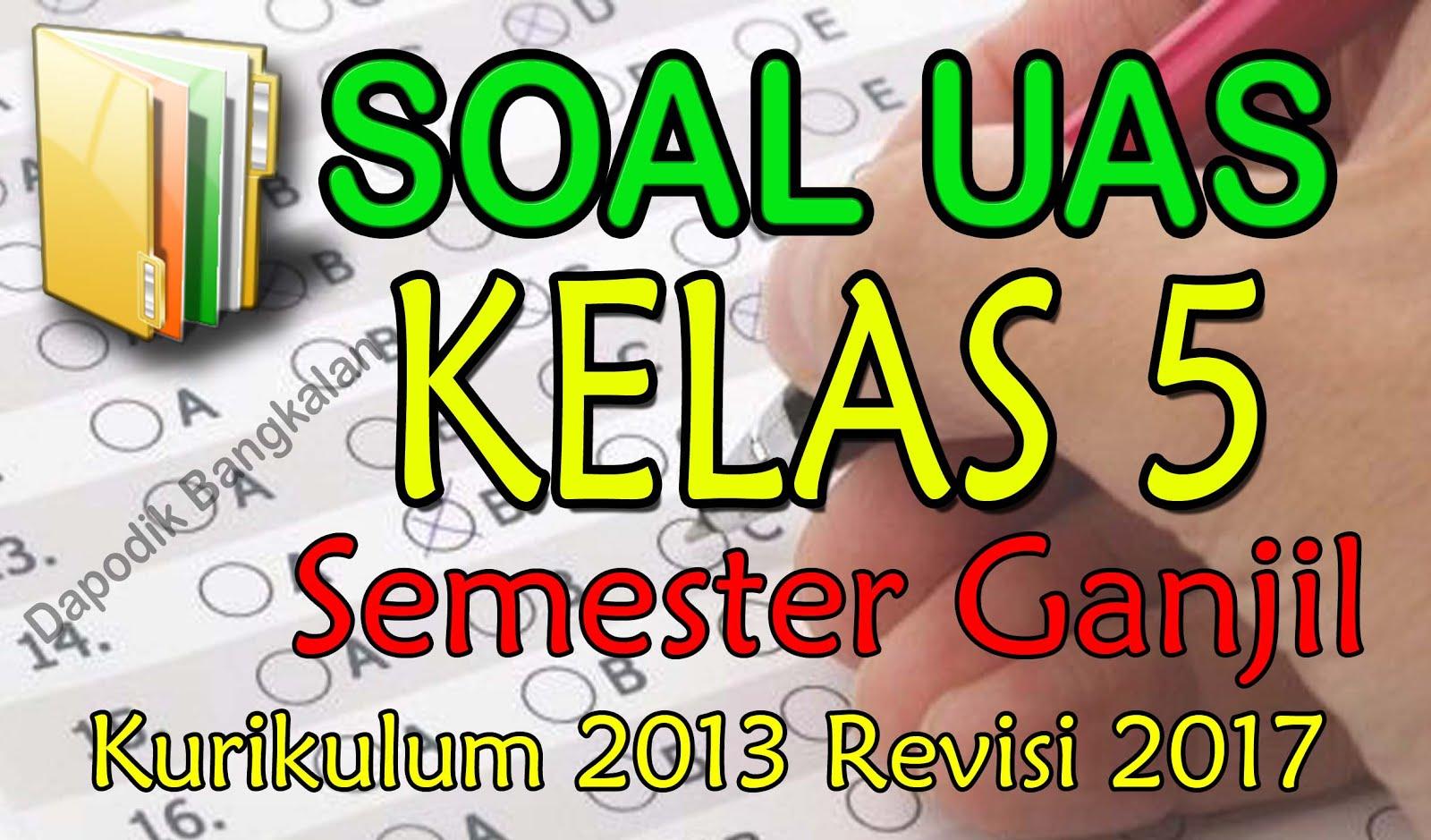 Soal UAS Kelas 5 Kurikulum 2013 Revisi 2017 Semester Ganjil
