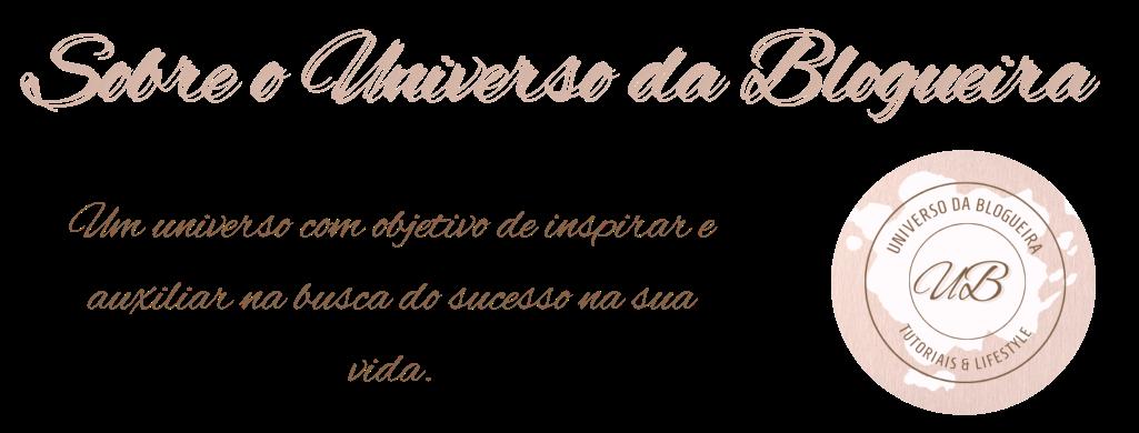 Sobre o blog Universo da Blogueira