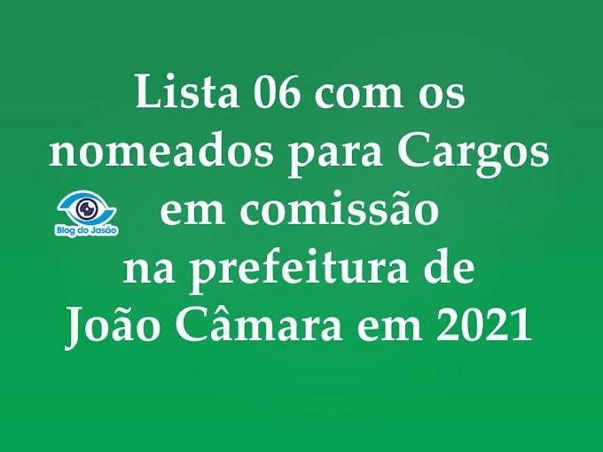 Lista 06 com os nomeados para Cargos  em comissão  na prefeitura de  João Câmara em 2021