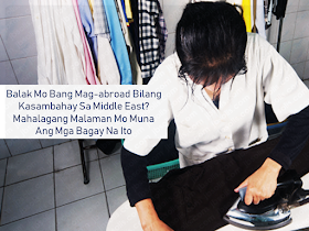 Before you decide to apply for a household work in Saudi Arabia or any part of the Middle East, there are many things that you should consider. We can read cases of abuse and maltreatment almost every day mostly from the Gulf area. Videos of overseas Filipino workers (OFW) deployed as household service workers asking for help are everywhere in social media. Working abroad takes a lot of sacrifices and if you are not prepared, you better back-off and re-assess yourself.      Ads      Sponsored Links  If you decide to work as a household worker abroad especially in the Middle Eastern countries particularly in Saudi Arabia or Kuwait, you must be prepared for the worse things that could possibly happen to you.   1. Be prepared to work even if you are sick.  A Filipina domestic worker in Saudi Arabia was barely 3 months after being deployed in a Saudi household when she felt ill but she said the employer still wanted her to work. When she said she cannot work due to sickness, her sponsor took her out and told her that they will bring her to the hospital for a check-up. To the surprise of the OFW, they went straight to the airport and the employer sent her home with nothing with her.    2. Be prepared to live a life of a slave.  Yes. Modern-day slavery still happens even at this age.  Saudi sponsors spend a lot just to get a household help from abroad and they want their every pennies worth. That explains why they want you to do whatever they ask you to do.   3. Get ready to leave all the feeling of being comfortable in your home country.  Aside from a different climate, get used to the feeling of not eating on time, not getting enough sleep, being locked up inside the house or being dragged around by your sponsor and asking you to clean other houses outside.   4. Prepare and guard yourself against abuse and maltreatment.  An OFW from Lebanon narrated her ordeal with her employer that tried to sexually abuse her. Luckily she managed to escape after staying and sleeping in