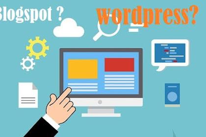 Yakin Pilih Blogger atau Wordpress? Temukan Jawabannya disini