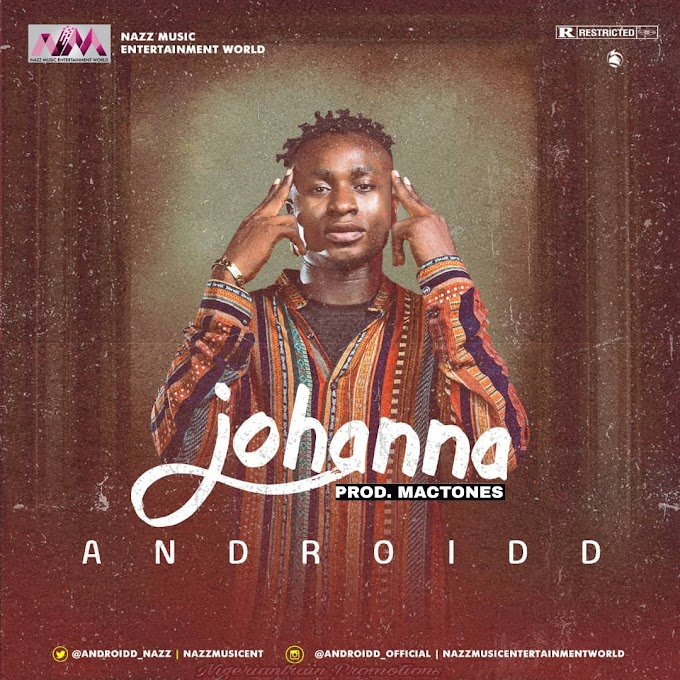 MUSIC: Androidd - Johanna | @Androidd_Nazz