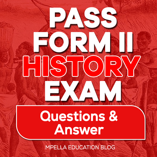 PASS FORM TWO HISTORY | QUESTION AND ANSWERS BOOK FOR TSH. 5000 | BUY NOW