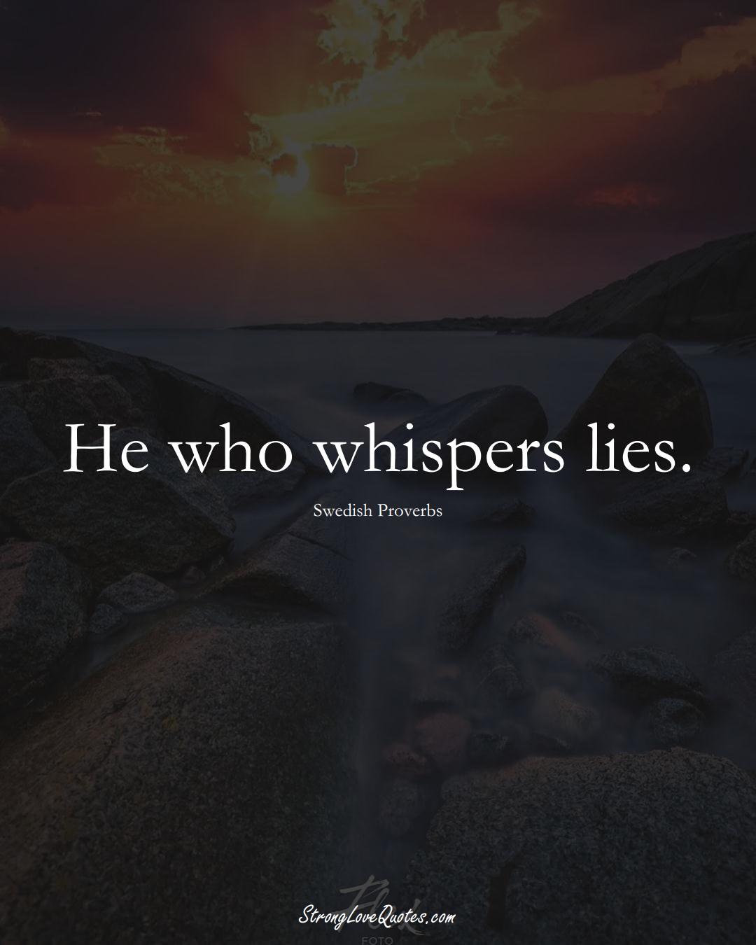 He who whispers lies. (Swedish Sayings);  #EuropeanSayings