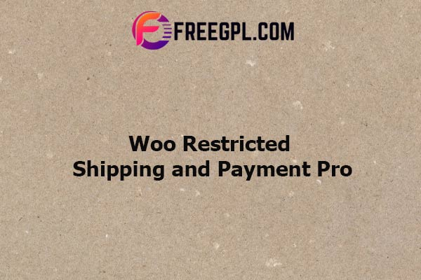 WooCommerce Restricted Shipping and Payment Pro Nulled Download Free