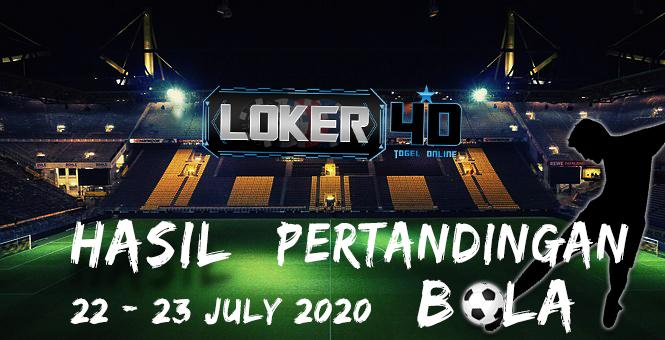 HASIL PERTANDINGAN BOLA 22 – 23 JULI 2020