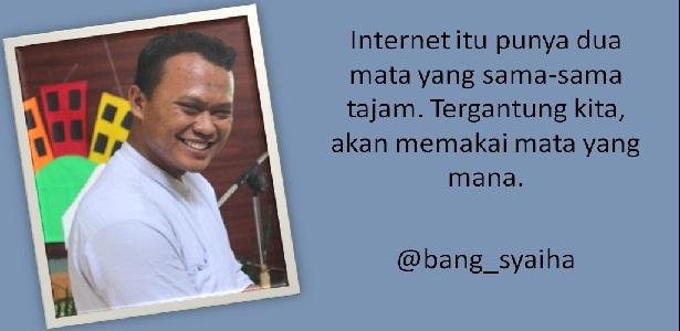 Gunakan Internet Hanya untuk Hal-Hal yang Baik, internet itu seperti pedang bermata dua, gunakan dunia maya dengan bijak, bang syaiha, penderita polio, http://bang-syaiha.blogspot.co.id/
