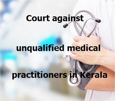 Court against unqualified medical practitioners in Kerala