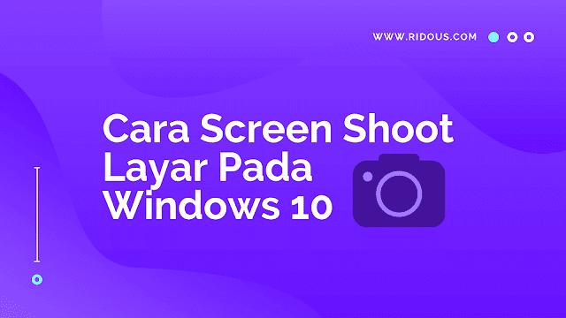 Cara Screen Shoot Layar Laptop/PC Windows 10 Tanpa Aplikasi