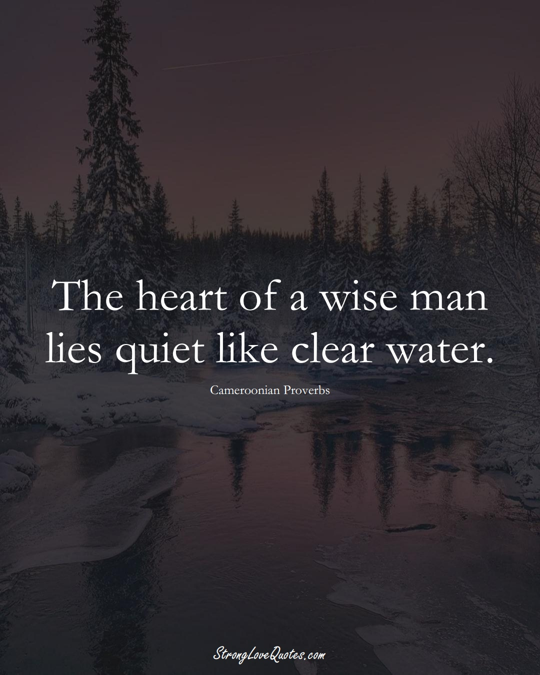 The heart of a wise man lies quiet like clear water. (Cameroonian Sayings);  #AfricanSayings