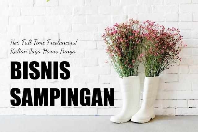 Hei, Full Time Freelancers! Kalian Juga Harus Punya Bisnis Sampingan!
