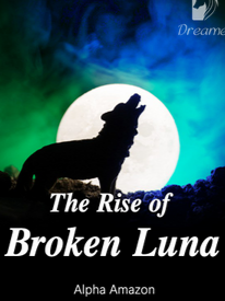 Read Novel The Rise of Broken Luna Full Episode
