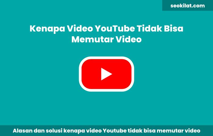 Kenapa YouTube Tidak Bisa Memutar Video