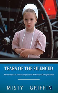 Tears of the Silenced: A True Crime and an American Tragedy; Severe Child Abuse and Leaving the Amish by Misty Griffin