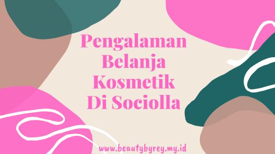 Pengalaman Belanja Kosmetik Di Sociolla