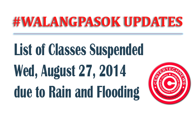 #WalangPasok List of Classes Suspended Wednesday August 27, 2014 due to Rain and Flooding