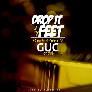 DOWNLOAD MP3: GUC - Drop It At My Feet Cover | [Frank Edwards] + Lyrics