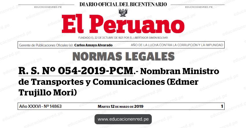 R. S. Nº 054-2019-PCM - Nombran Ministro de Transportes y Comunicaciones (Edmer Trujillo Mori) www.pcm.gob.pe