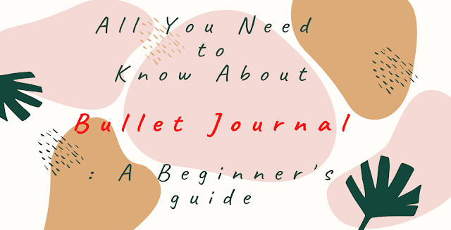All You Need to Know about Bullet Journal:  A Beginner's Guide