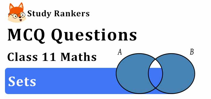 MCQ Questions for Class 11 Maths: Chapter 1 Sets