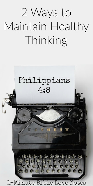 2 Ways to Maintain Healthy Thought Patterns - Philippians 4:8