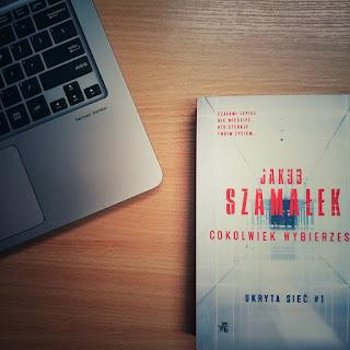 [PRZEDPREMIEROWO] Cokolwiek wybierzesz - Jakub Szamałek (Ukryta sieć, tom 1)
