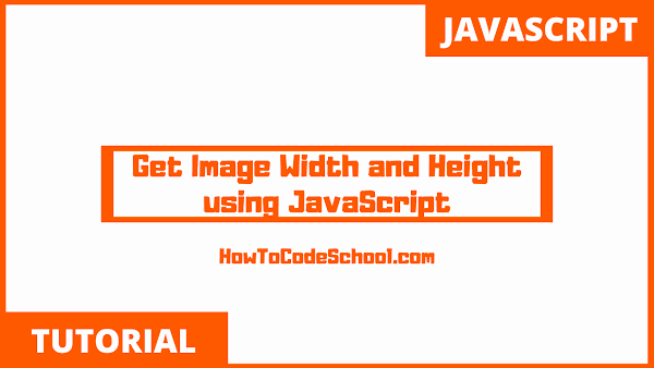 Get Image Width and Height using JavaScript