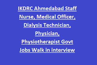 IKDRC Ahmedabad Staff Nurse, Medical Officer, Dialysis Technician, Physician, Physiotherapist Govt Jobs Walk in interview