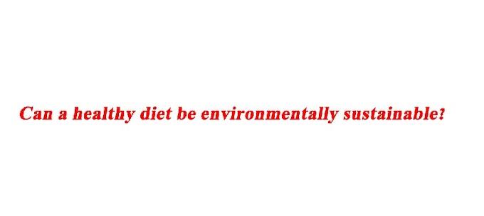 क्या स्वस्थ आहार पर्यावरण की दृष्टि से स्थायी हो सकता है?