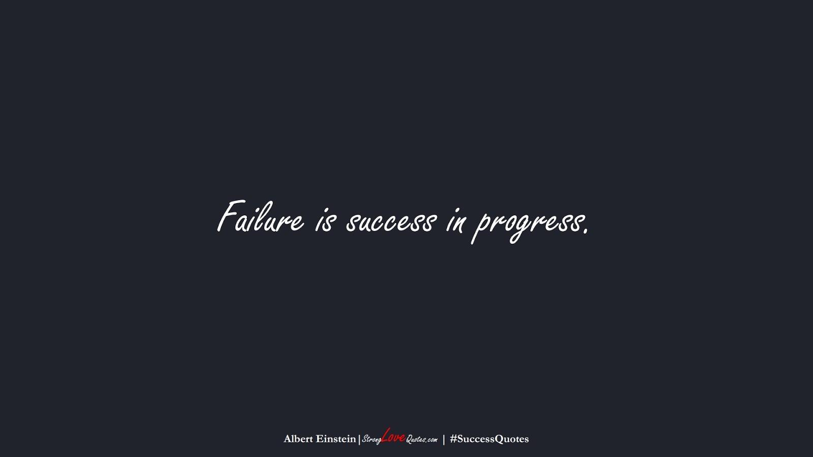 Failure is success in progress. (Albert Einstein);  #SuccessQuotes