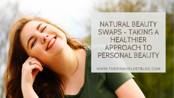 Natural Beauty Swaps - Taking a Healthier Approach to Personal Beauty