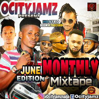 MIXTAPE: Ocityjamz Monthly  Mixtape June Edition _Hosted by Odogwu DJ Sweetrecord