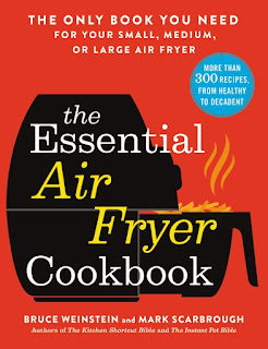 Review of The Essential Air Fryer Cookbook by Bruce Weinstein and Mark Scarbrough